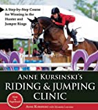 img - for Anne Kursinski's Riding & Jumping Clinic: A Step-by-Step Course for Winning in the Hunter and Jumper Rings book / textbook / text book