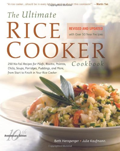 The Ultimate Rice Cooker Cookbook : 250 No-Fail Recipes for Pilafs, Risottos, Polenta, Chilis, Soups, Porridges, Pudding