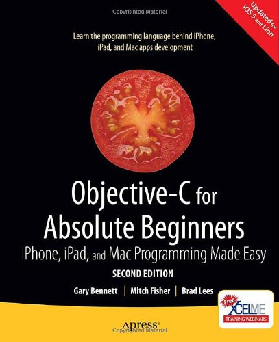 Objective-C for Absolute Beginners: iPhone, iPad and Mac Programming Made Easy (For Absolute Beginners Apress)