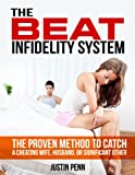 The BEAT Infidelity System: The Proven Method to Catch a Cheating Wife, Husband, or Significant Other (Against Infidelity Series)