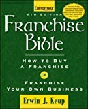Franchise Bible (Franchise Bible: How to Buy a Franchise or Franchise Your Own Business)