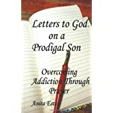 Letters to God, on a Prodigal Son: Overcoming Addiction Through Prayer ~ Anita Estes