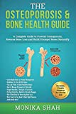 Osteoporosis: The Osteoporosis & Bone Health Guide: A Complete Guide to Prevent Osteoporosis, Reverse Bone Loss and Build Stronger Bones Naturally