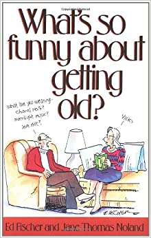What's So Funny About Getting Old?: Jane Thomas Noland, Ed Fischer