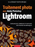 Traitement photo avec Adobe Photoshop Lightroom : Cataloguez, corrigez et diffusez vos photos numriques