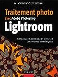 echange, troc Stéphane Guillaume - Traitement photo avec Adobe Photoshop Lightroom : Cataloguez, corrigez et diffusez vos photos numériques