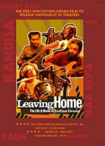 Leaving Home - The Life & Music of Indian Ocean (2010)