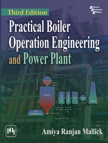 Practical Boiler Operation Engineering and Power Plant, 3rd Edition, by Amiya ranjan Mallick