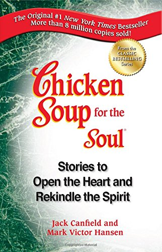 Chicken Soup For The Soul: Stories To Open The Heart And Rekindle The Spirit