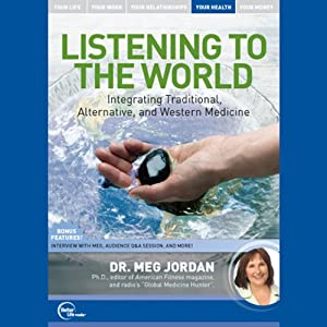Listening to the World: Integrating Traditional, Alternative, and Western Medicine (Live) | [Dr. Meg Jordan]