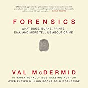 Forensics: What Bugs, Burns, Prints, DNA, and More Tell Us About Crime | [Val McDermid]