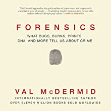 Forensics: What Bugs, Burns, Prints, DNA, and More Tell Us About Crime (       UNABRIDGED) by Val McDermid Narrated by Sarah Barron