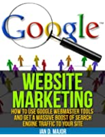 Website Marketing How To Use Google Webmaster Tools (English Edition)