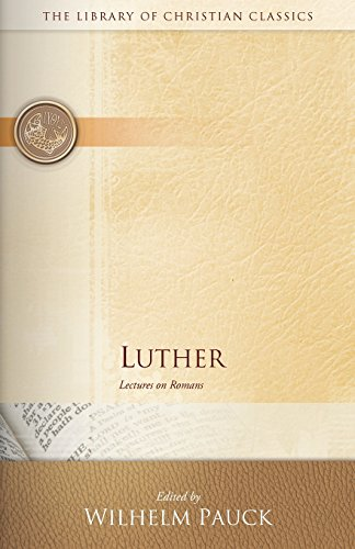 Luther: Lectures on Romans (The Library of Christian Classics)