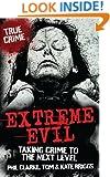 Extreme Evil: Taking Crime to the Next Level (True Crime)