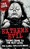 img - for Extreme Evil - Taking Crime to the Next Level (True Crime) book / textbook / text book