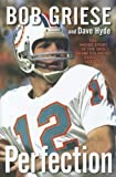 img - for By Bob Griese Perfection: The Inside Story of the 1972 Miami Dolphins' Perfect Season (1st First Edition) [Hardcover] book / textbook / text book
