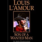 Son of a Wanted Man (Dramatized) | Louis L'Amour