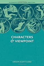 Elements of Fiction Writing - Characters & Viewpoint: Proven advice and timeless techniques for creating compelling characters by an award-winning author by Scott Card, Orson 2nd (second) edition [Paperback(2011)]