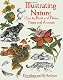 Illustrating Nature: How to Paint and Draw Plants and Animals (Dover Art Instruction) (048629921X) by Barlowe, Dorothea