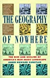 The Geography of Nowhere: The Rise and Decline of America's Man-Made Landscape (0671888250) by Kunstler, James Howard