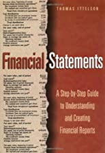 Financial Statements: A Step-By-Step Guide to Understanding and Creating Financial Reports