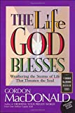 The Life God Blesses: Weathering The Storms Of Life That Threaten The Soul (0785271600) by MacDonald, Gordon