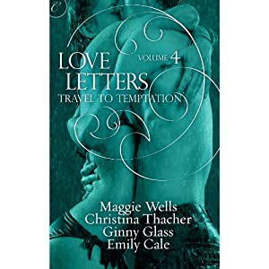 Travel to Temptation: Love Letters, Book 4 | [Ginny Glass, Christina Thacher, Emily Cale, Maggie Wells]