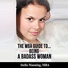 The MBA Guide to Being a Badass Woman Audiobook by Stella Manning MBA Narrated by Carrie Mcleod