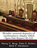 img - for Metallic Mineral Deposits of Southeastern Alaska: Usgs Open-File Report 81-122 book / textbook / text book