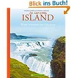 Bildband Island - Die Welt erleben: die Insel aus Feuer und Eis nahe dem Polarkreis mit all ihren Highlights:...