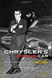 Chryslers Turbine Car: The Rise and Fall of Detroits Coolest Creation