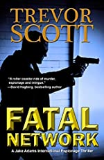 Fatal Network (A Jake Adams International Espionage Thriller Series Book 1)