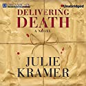 Delivering Death (       UNABRIDGED) by Julie Kramer Narrated by Bernadette Dunne