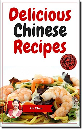 Chinese Recipes. Delicious Chinese Recipe Cookbook For All The Family: Easy & Tasty Oriental Cookbooks by Yie Chen