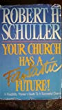 Your Church Has a Fantastic Future: Fresh Possibilities for Church Growth (0830711260) by Schuller, Robert Harold