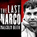 The Last Narco: Inside the Hunt for El Chapo, the World's Most-Wanted Drug Lord Audiobook by Malcolm Beith Narrated by John Allen Nelson