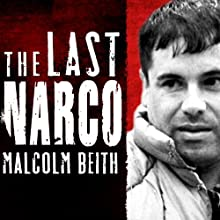 The Last Narco: Inside the Hunt for El Chapo, the World's Most-Wanted Drug Lord (       UNABRIDGED) by Malcolm Beith Narrated by John Allen Nelson