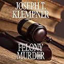 Felony Murder Audiobook by Joseph T. Klempner Narrated by Peter Berkrot