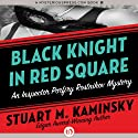 Black Knight in Red Square (       UNABRIDGED) by Stuart M. Kaminsky Narrated by John McLain