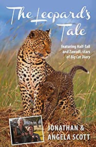 The Leopard's Tale: featuring Half-Tail and Zawadi, stars of Big Cat Diary (Bradt Travel Narratives)