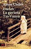Ivanov & La Gaviota & Tio Vanya / Ivanov & The Seagull & Uncle Vanya (Spanish Edition)