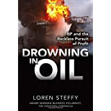 Drowning in Oil: BP & the Reckless Pursuit of Profitby Loren C. Steffy