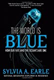 Image of The World Is Blue: How Our Fate and the Ocean&#039;s Are One