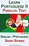 Learn Portuguese II with Parallel Text - Short Stories (English - Portuguese) (English Edition)