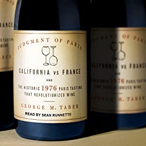 Judgment of Paris: California vs. France and the Historic 1976 Paris Tasting That Revolutionized Wine | [George M. Taber]