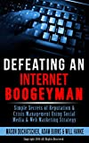 Defeating an Internet Boogeyman: Simple Secrets of Reputation & Crisis Management Using Social Media & Web Marketing Strategy (How to Make Money Online ... Media & Web Marketing Strategy Book 2)