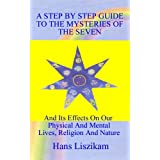 A STEP BY STEP GUIDE TO THE MYSTERIES OF THE SEVEN