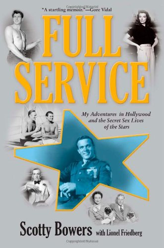 Full Service: My Adventures in Hollywood and the Secret Sex Lives of the Stars - Scotty Bowers
