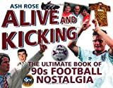 Ash Rose Alive & Kicking: The Ultimate Book of 90s Football Nostalgia